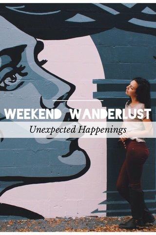 Weekend Wanderlust Unexpected Happenings