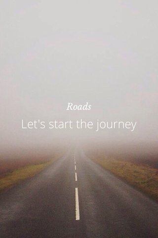 Let's start the journey Roads