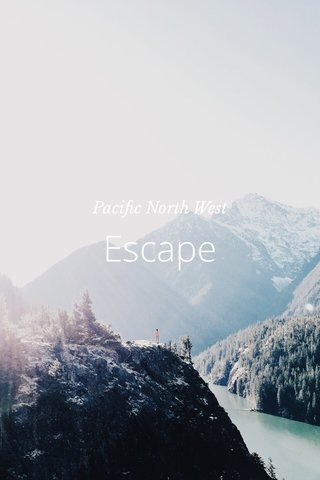 Escape Pacific North West