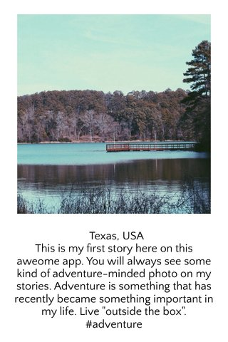 "Texas, USA This is my first story here on this aweome app. You will always see some kind of adventure-minded photo on my stories. Adventure is something that has recently became something important in my life. Live ""outside the box"". #adventure"