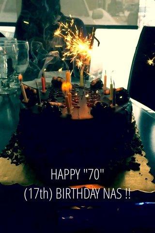 """HAPPY """"70"""" (17th) BIRTHDAY NAS !!"""