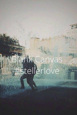 Blank Canvas #stellerlove