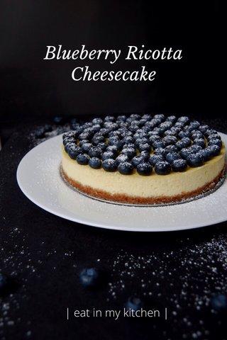 Blueberry Ricotta Cheesecake | eat in my kitchen |