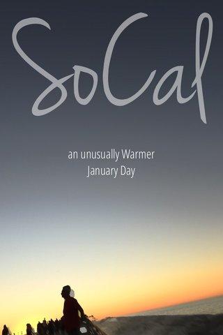 SoCal an unusually Warmer January Day