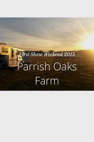Parrish Oaks Farm First Show Weekend 2015
