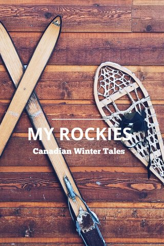 MY ROCKIES Canadian Winter Tales