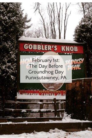 February 1st: The Day Before Groundhog Day Punxsutawney, PA
