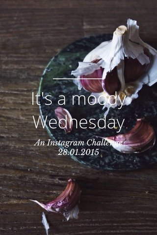 It's a moody Wednesday An Instagram Challenge 28.01.2015