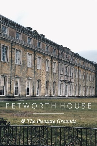 PETWORTH HOUSE & The Pleasure Grounds