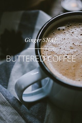BUTTERED COFFEE Ginger SNAP