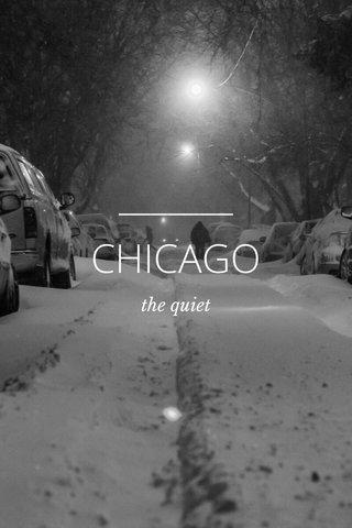 CHICAGO the quiet