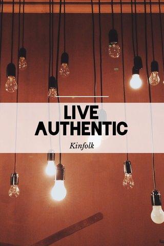 Live Authentic Kinfolk