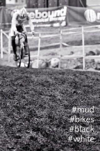 #mud #bikes #black #white