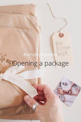 Opening a package #simplepleasures