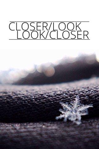 LOOK/CLOSER CLOSER/LOOK