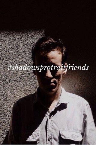 #shadowsprotraitfriends