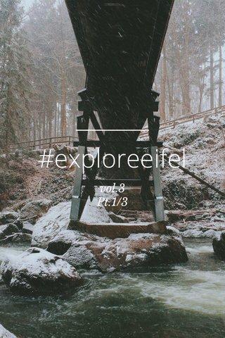 #exploreeifel vol.3 Pt.1/3