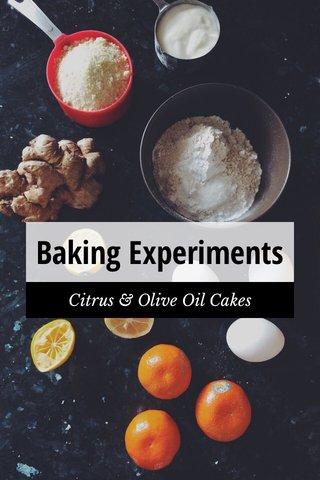 Baking Experiments Citrus & Olive Oil Cakes