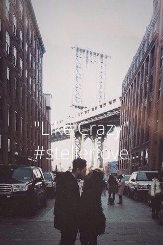 """Like Crazy"" #stellerlove"