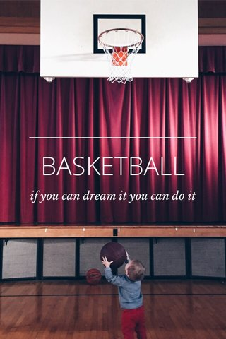 BASKETBALL if you can dream it you can do it