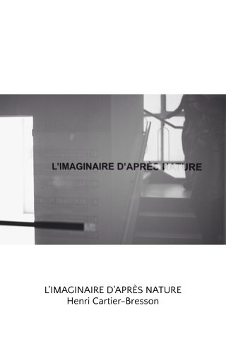 L'IMAGINAIRE D'APRÈS NATURE Henri Cartier-Bresson