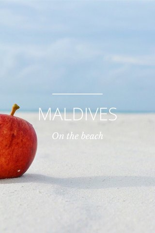 MALDIVES On the beach