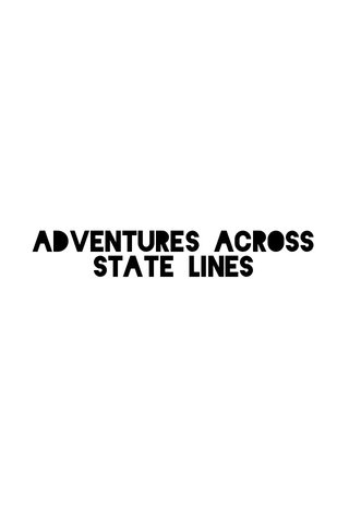 Adventures Across State lines