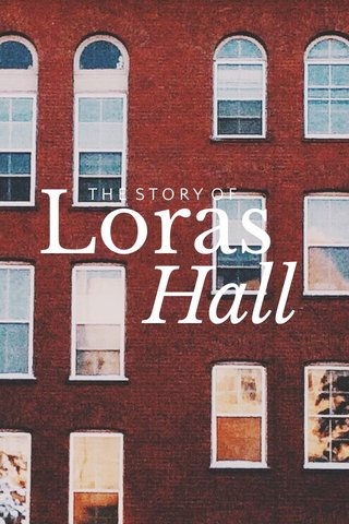 Loras Hall THE STORY OF