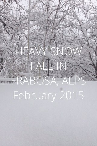 HEAVY SNOW FALL IN FRABOSA, ALPS February 2015