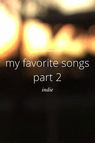 my favorite songs part 2 indie
