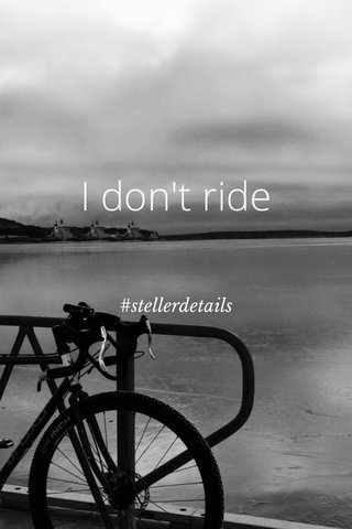 I don't ride #stellerdetails
