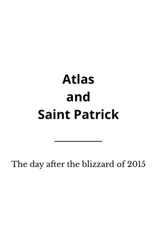 Atlas and Saint Patrick The day after the blizzard of 2015