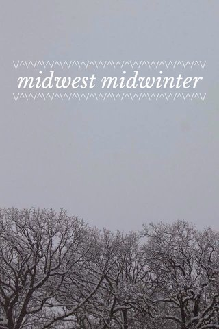 midwest midwinter \/^\^/^\^/^\^/^\^/^\^/^\^/^\^/^\^/^\^/^\^/^\/ \/^\^/^\^/^\^/^\^/^\^/^\^/^\^/^\^/^\^/^\^/^\/