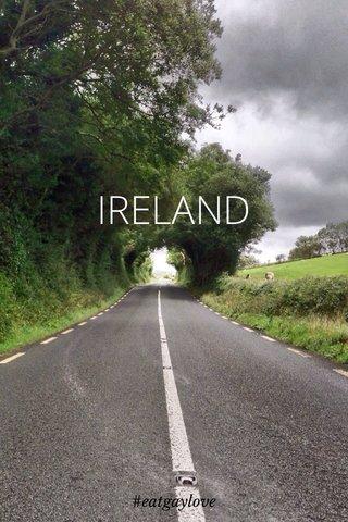 IRELAND #eatgaylove