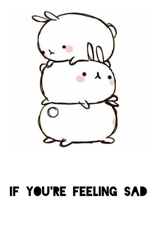 if you're feeling sad