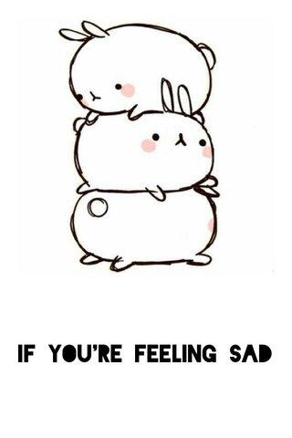 if you're feeling sad