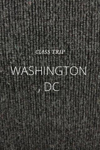 WASHINGTON, DC ClASS TRIP