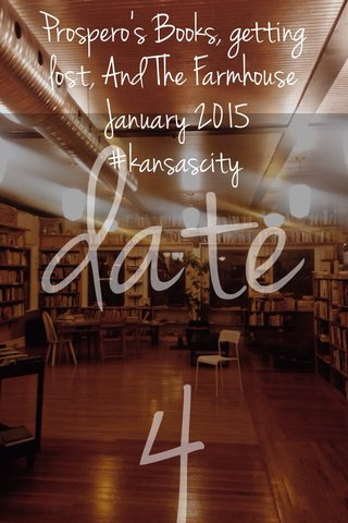 date4 Prospero's Books, getting lost, And The Farmhouse January 2015 #kansascity