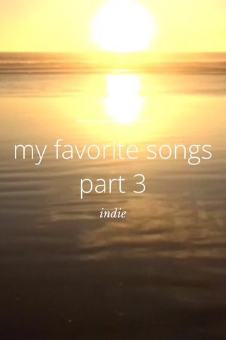 my favorite songs part 3 indie