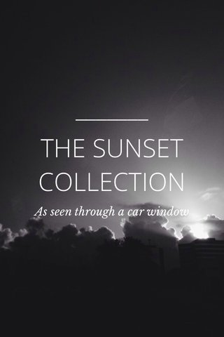 THE SUNSET COLLECTION As seen through a car window