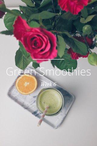 Green Smoothies Week 6