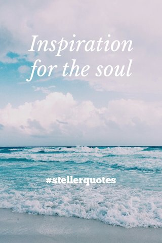 Inspiration for the soul #stellerquotes