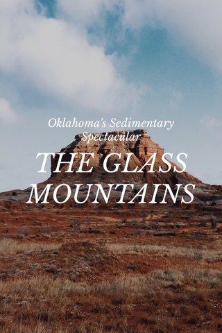 THE GLASS MOUNTAINS Oklahoma's Sedimentary Spectacular