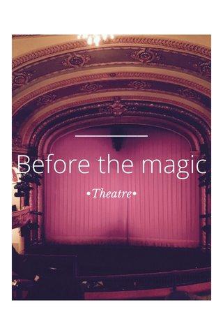 Before the magic •Theatre•