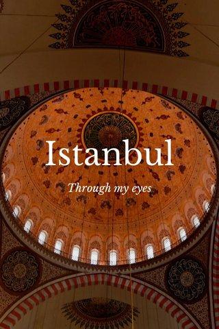 Istanbul Through my eyes
