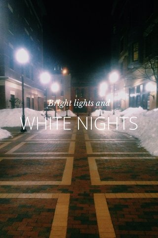 WHITE NIGHTS Bright lights and