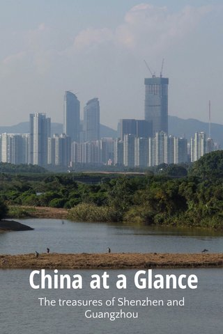 China at a Glance The treasures of Shenzhen and Guangzhou