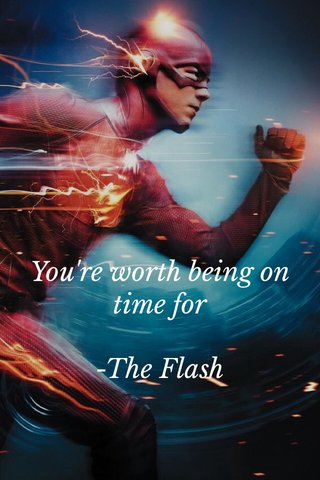 You're worth being on time for -The Flash