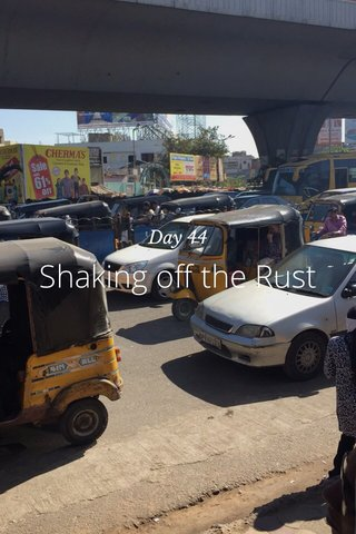 Shaking off the Rust Day 44