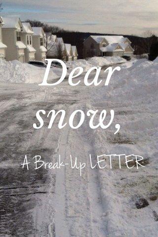 Dear snow, A Break-Up LETTER